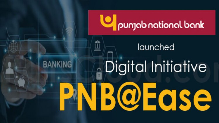 PNB has launched a digital initiative PNB@Ease, Check Details Here
