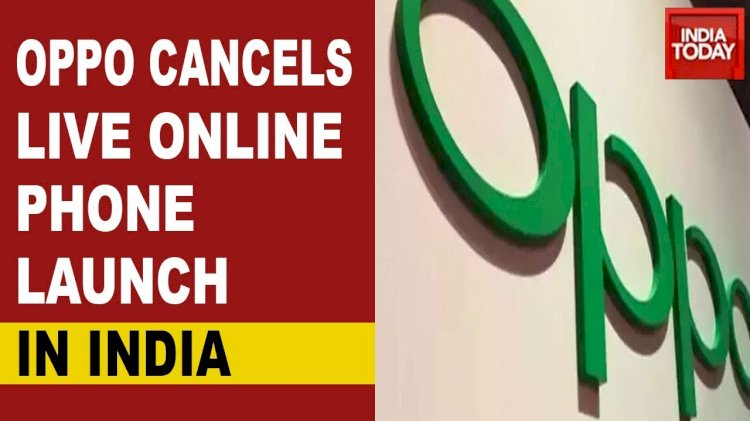 Oppo cancels live online phone launch in India.