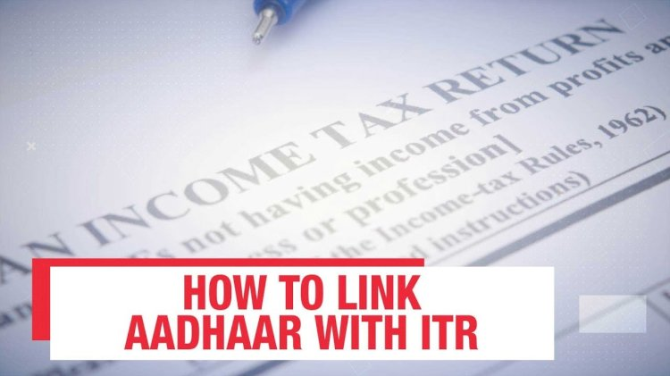 Step-by-step guide to link Aadhaar with income tax return
